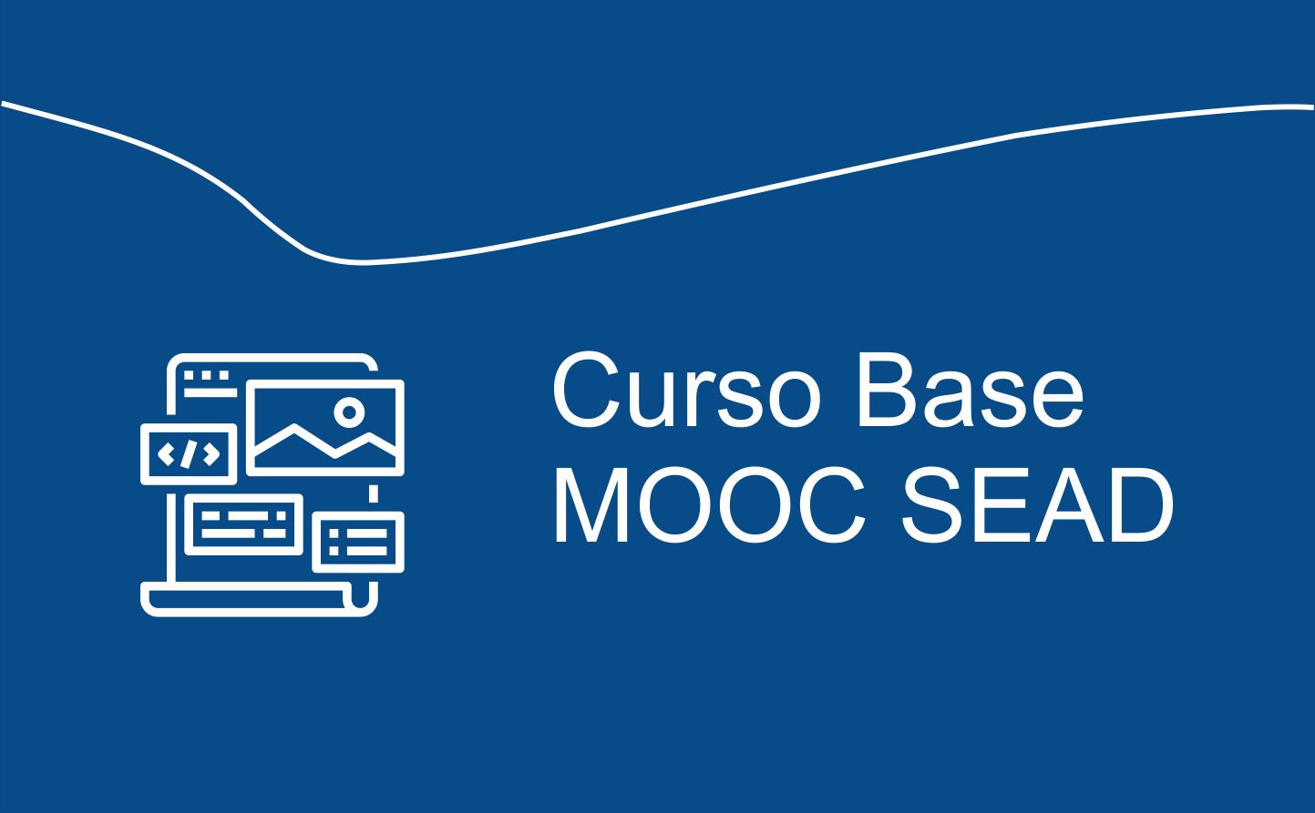 Curso Base MOOC SEAD